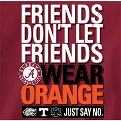 Alabama Crimson Tide Football T-Shirts - Friends Don't Let Friends Wear Orange - Just Say No